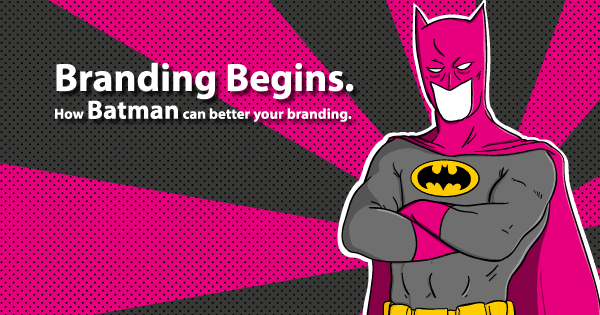 Branding Begins: batman can better your branding