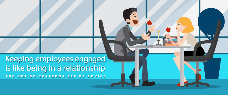 Keeping employees engaged is like being in a relationship