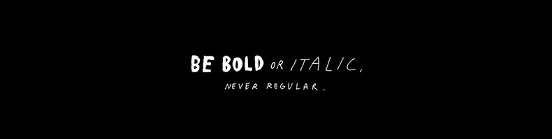 Be bold, be italic