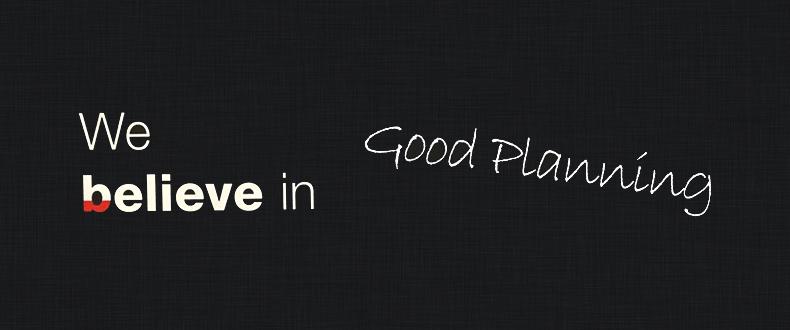 we believe in good planning