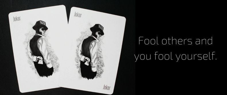 Fool others and you fool yourself.