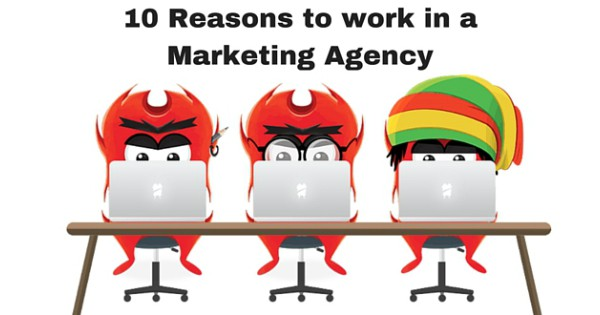 10 Reasons to work in a Marketing Agency 2