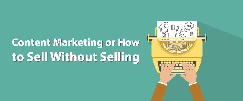 Content Marketing or How to Sell Without Selling